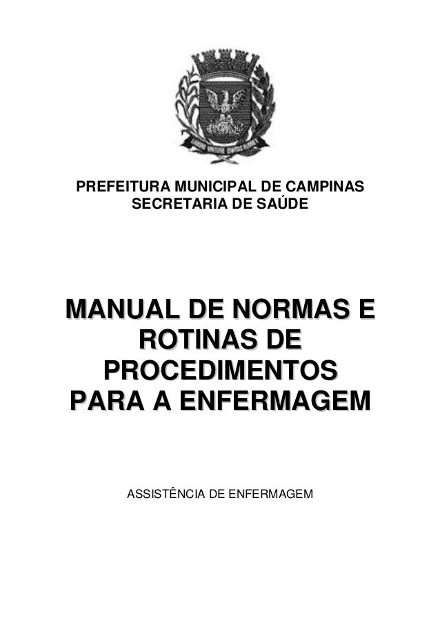 PREFEITURA MUNICIPAL DE CAMPINAS  SECRETARIA DE SAÚDE  MANUAL DE NORMAS E  ROTINAS DE  PROCEDIMENTOS  PARA A ENFERMAGEM  A...