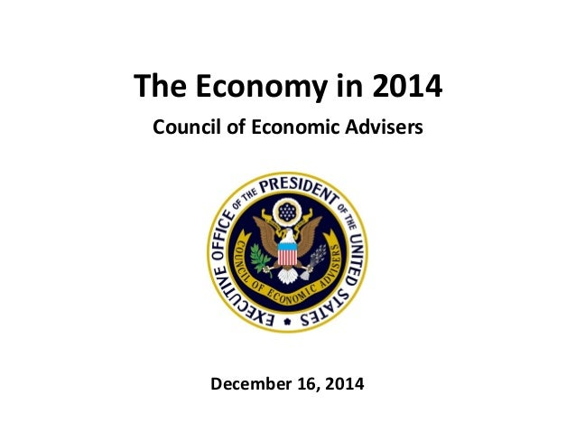 The Economy in 2014 Council of Economic Advisers December 16, 2014