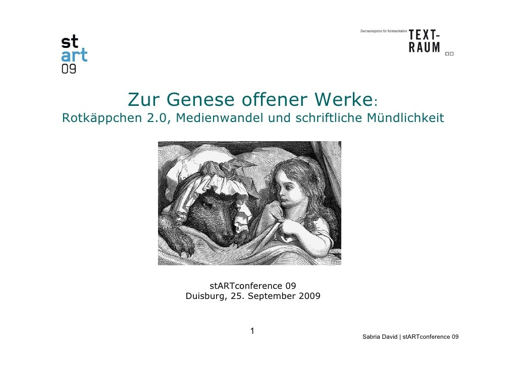 Zur Genese offener Werke: Rotkäppchen 2.0, Medienwandel und schriftliche Mündlichkeit                             stARTcon...
