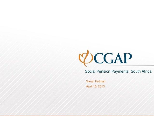 Social Pension Payments: South AfricaSarah RotmanApril 10, 2013