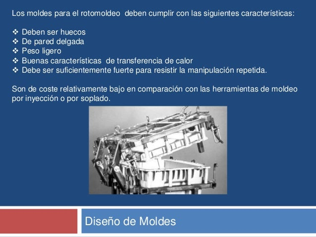 La elección del material del molde y método de fabricación utilizadodependerá del tamaño, la complejidad, el acabado super...
