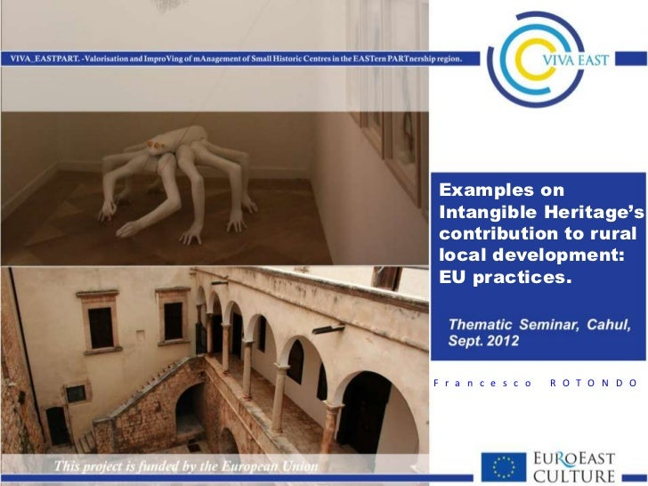 Examples onIntangible Heritage'scontribution to rurallocal development:EU practices.F r a n c e s c o   R O T O N D O