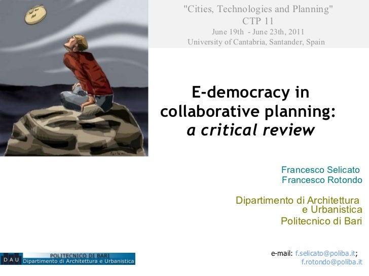 E-democracy in collaborative planning:  a critical review Francesco Selicato  Francesco Rotondo Dipartimento di Architettu...