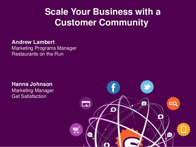 Scale Your Business with a               Customer CommunityAndrew LambertMarketing Programs ManagerRestaurants on the RunH...