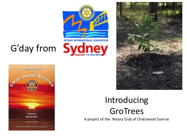 Introducing GroTrees A project of the Rotary Club of Chatswood Sunrise G'day from