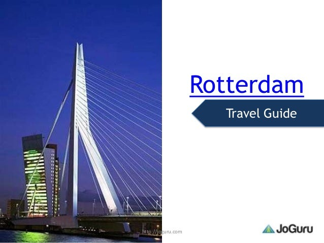 Rotterdam                      Travel Guidehttp://joguru.com