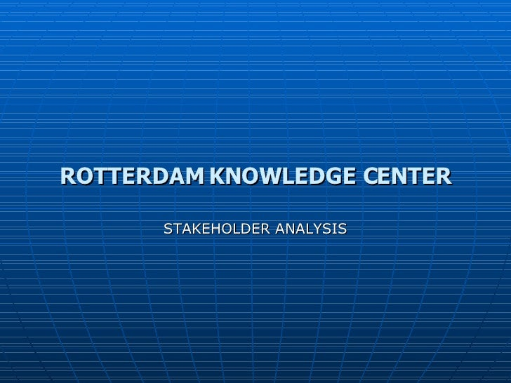 ROTTERDAM KNOWLEDGE CENTER STAKEHOLDER ANALYSIS
