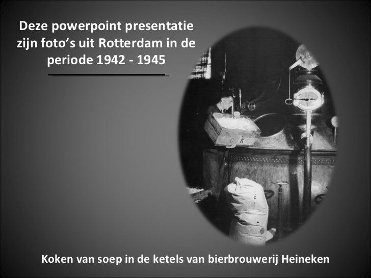 Deze powerpoint presentatiezijn foto's uit Rotterdam in de      periode 1942 - 1945    Koken van soep in de ketels van bie...