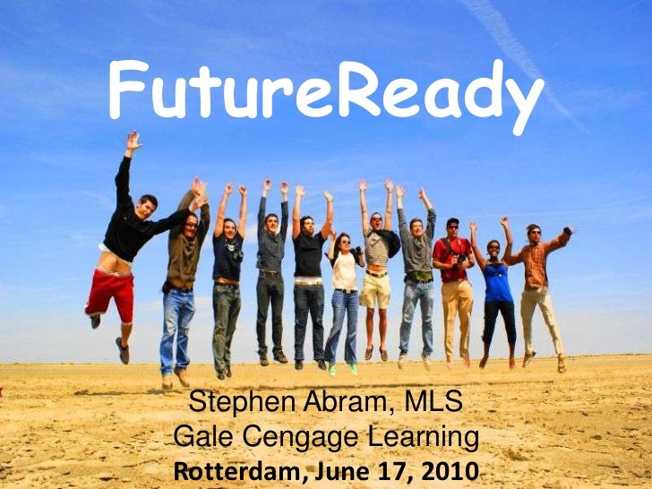 FutureReady<br />The Rest of Us<br />Leah Krevit<br />Rice University<br />Stephen Abram, MLS<br />Gale Cengage Learning<b...
