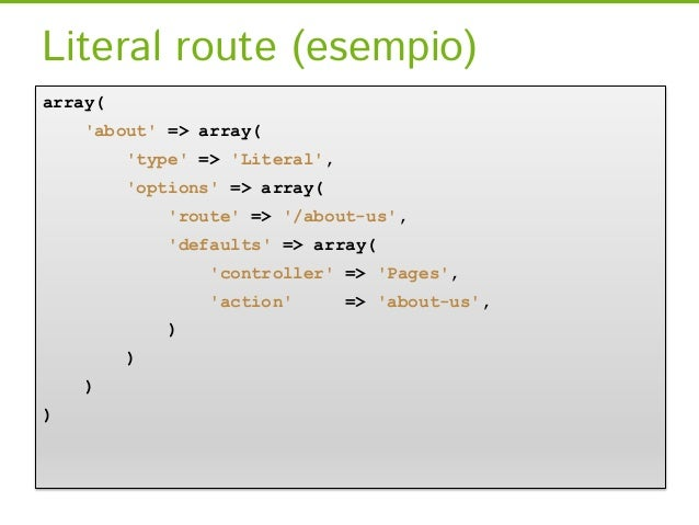 Literal route (esempio)array(    about => array(         type => Literal,         options => array(             route => /...