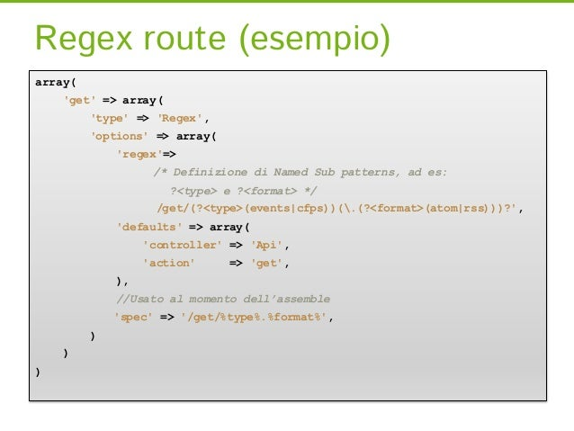 Regex route (esempio)array(    get => array(         type => Regex,         options => array(             regex=>         ...