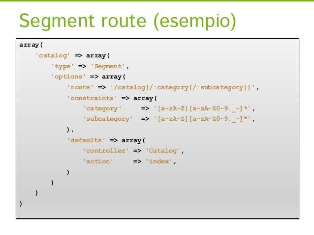 Segment route (esempio)array(    catalog => array(         type => Segment,         options => array(             route =>...