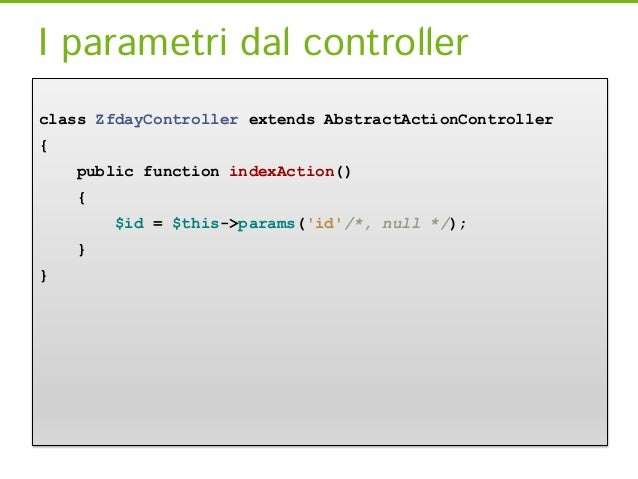 I parametri dal controllerclass ZfdayController extends AbstractActionController{    public function indexAction()    {   ...
