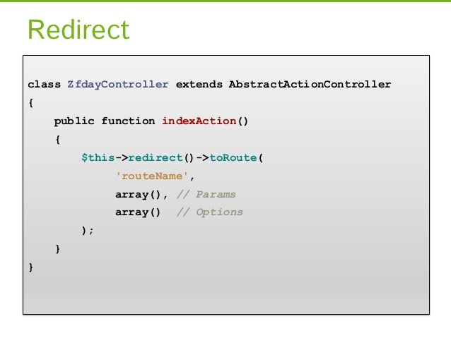 Redirectclass ZfdayController extends AbstractActionController{    public function indexAction()    {        $this->redire...