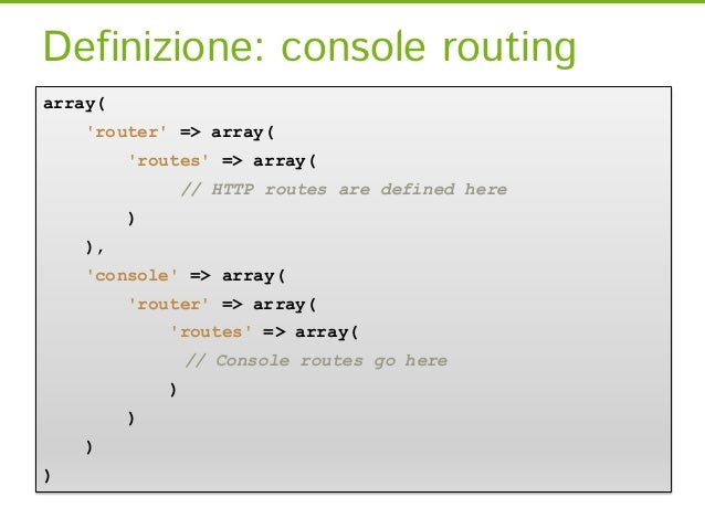 Definizione: console routingarray(    router => array(         routes => array(              // HTTP routes are defined he...