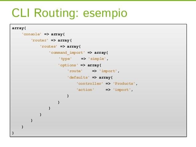 CLI Routing: esempioarray(    console => array(         router => array(             routes => array(                 comm...