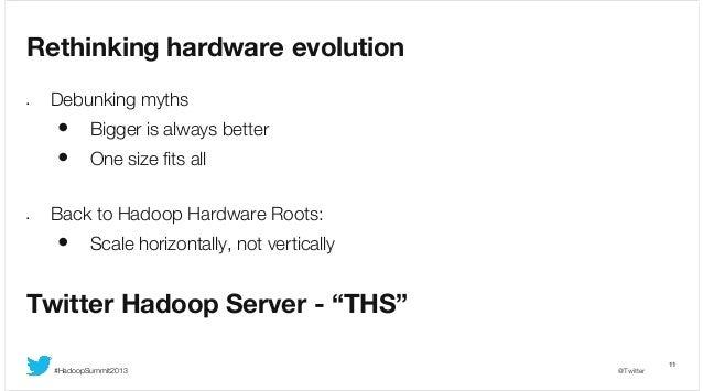Rethinking hardware evolution •  Debunking myths  • Bigger is always better • One size fits all •  Back to Hadoop Hardware...
