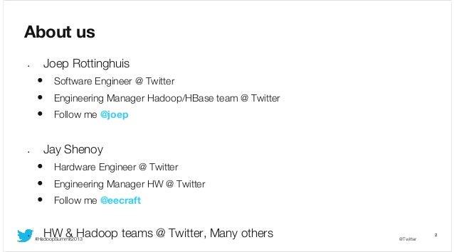 About us Joep Rottinghuis  •  • • •  Engineering Manager Hadoop/HBase team @ Twitter Follow me @joep  Jay Shenoy  •  • • •...
