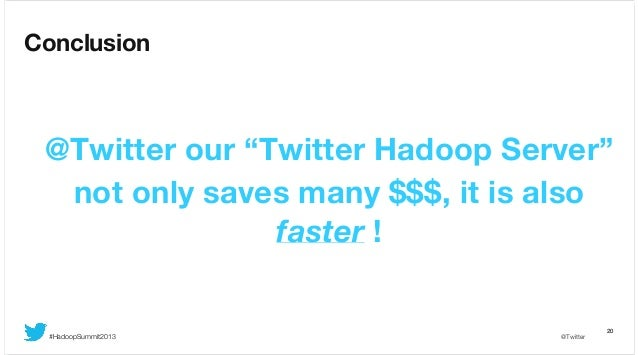 """Conclusion  @Twitter our """"Twitter Hadoop Server"""" not only saves many $$$, it is also faster !  #HadoopSummit2013  @Twitter..."""