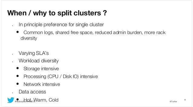 When / why to split clusters ? •  In principle preference for single cluster  •  Common logs, shared free space, reduced a...