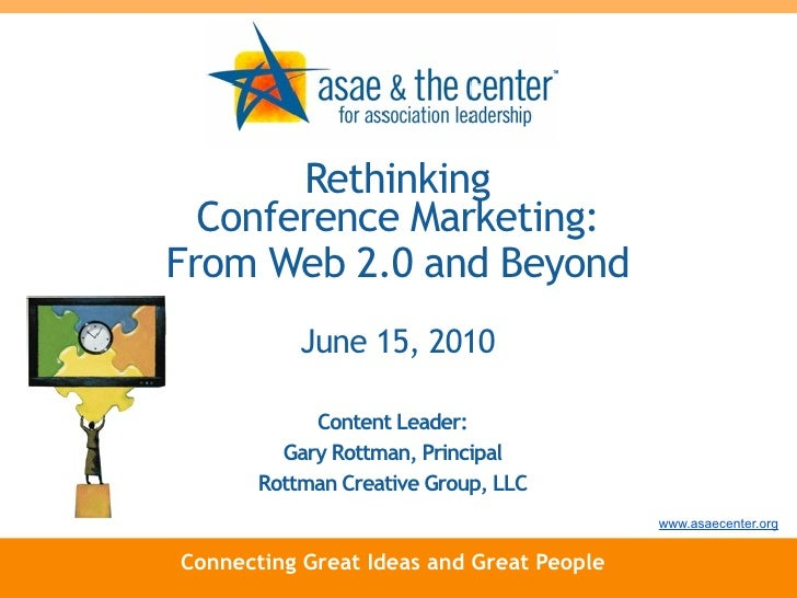 Rethinking   Conference Marketing: From Web 2.0 and Beyond            June 15, 2010              Content Leader:          ...