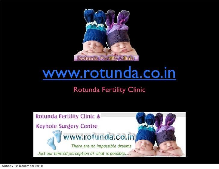 www.rotunda.co.in                          Rotunda Fertility ClinicSunday 12 December 2010