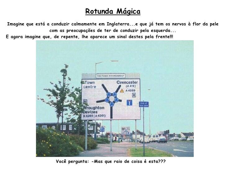 Rotunda Mágica Imagine que está a conduzir calmamente em Inglaterra...e que já tem os nervos à flor da pele com as preocup...