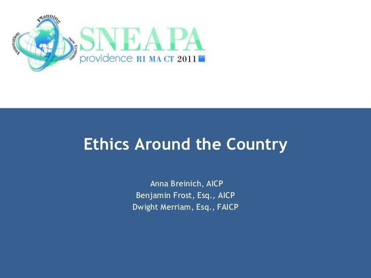 Ethics Around the Country Anna Breinich, AICP Benjamin Frost, Esq., AICP Dwight Merriam, Esq., FAICP