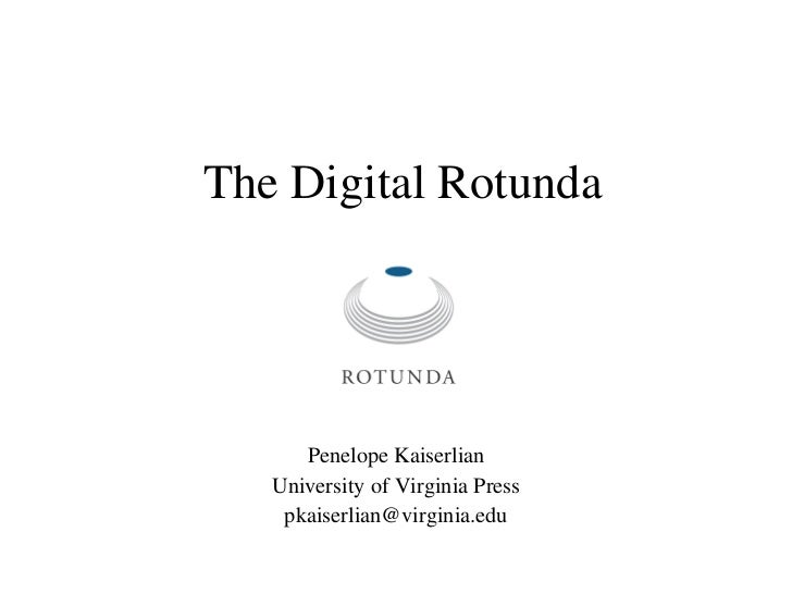 The Digital Rotunda Penelope Kaiserlian University of Virginia Press [email_address]