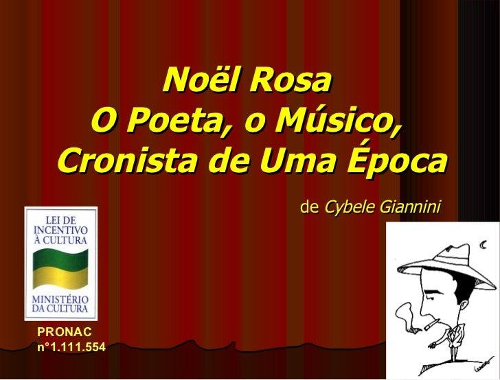 Noël Rosa    O Poeta, o Músico,  Cronista de Uma Época               de Cybele GianniniPRONACn°1.111.554