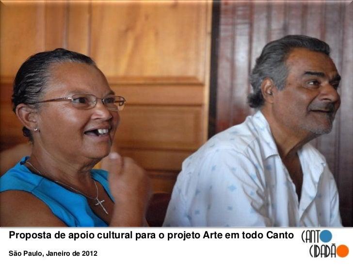 Proposta de apoio cultural para o projeto Arte em todo CantoSão Paulo, Janeiro de 2012