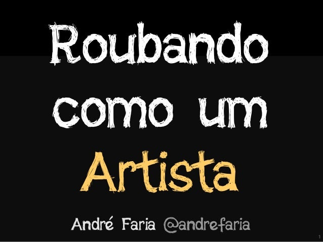 1Roubandocomo umArtistaAndré Faria @andrefaria
