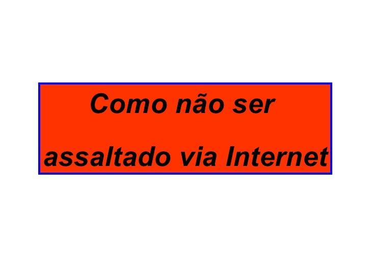 Como não ser  assaltado via Internet