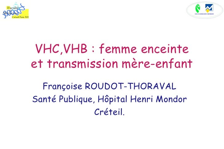 VHC,VHB : femme enceinte et transmission mère-enfant Françoise ROUDOT-THORAVAL Santé Publique, Hôpital Henri Mondor Créteil.
