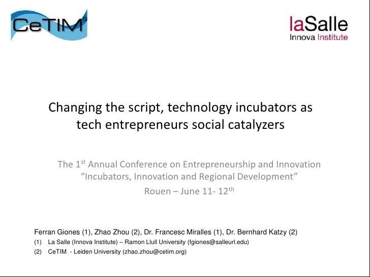Changing the script, technology incubators as          tech entrepreneurs social catalyzers         The 1st Annual Confere...