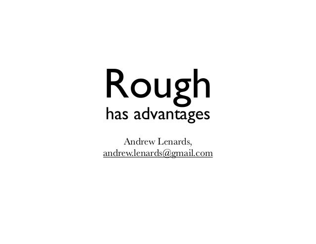 Rough Andrew Lenards, andrew.lenards@gmail.com has advantages