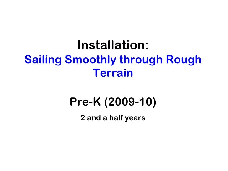 Installation:Sailing Smoothly through Rough           Terrain       Pre-K (2009-10)         2 and a half years