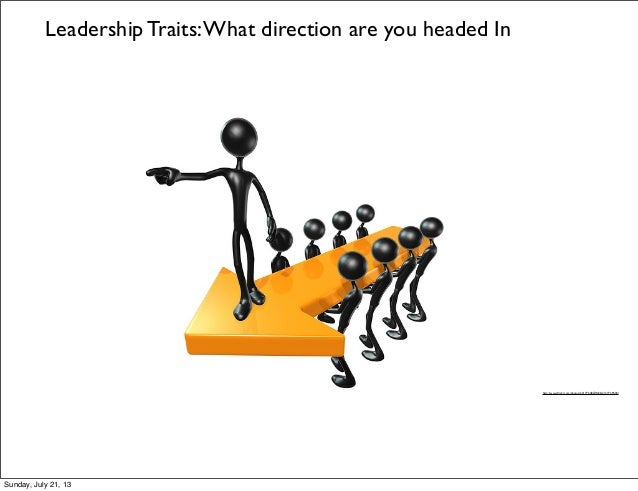 http://www.flickr.com/photos/22177648@N06/2137729430/ Leadership Traits:What direction are you headed In Sunday, July 21, 13