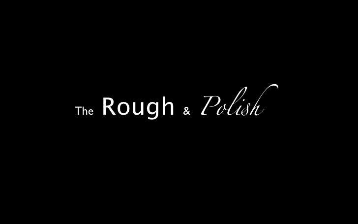 The   Rough   &   Pol!h