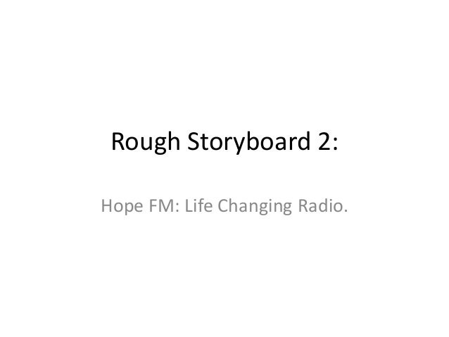 Rough Storyboard 2:Hope FM: Life Changing Radio.