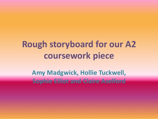 Rough storyboard for our A2 coursework piece Amy Madgwick, Hollie Tuckwell, Sophie Elliot and Claire Aselford