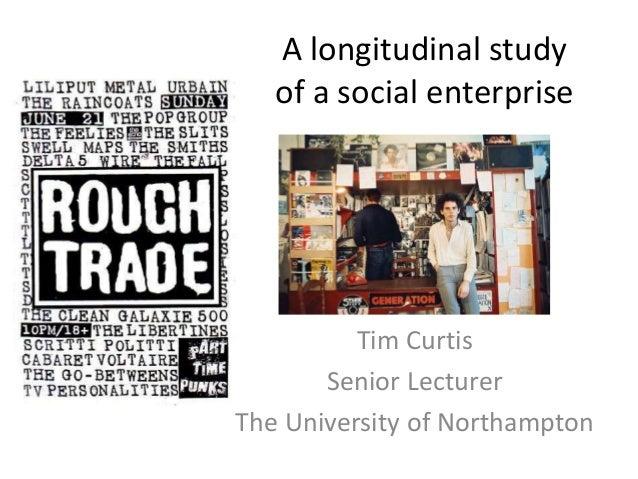 A longitudinal study of a social enterprise Tim Curtis Senior Lecturer The University of Northampton