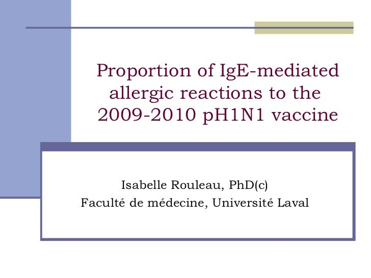 Proportion of IgE-mediated allergic reactions to the  2009-2010 pH1N1 vaccine Isabelle Rouleau, PhD(c) Faculté de médecine...