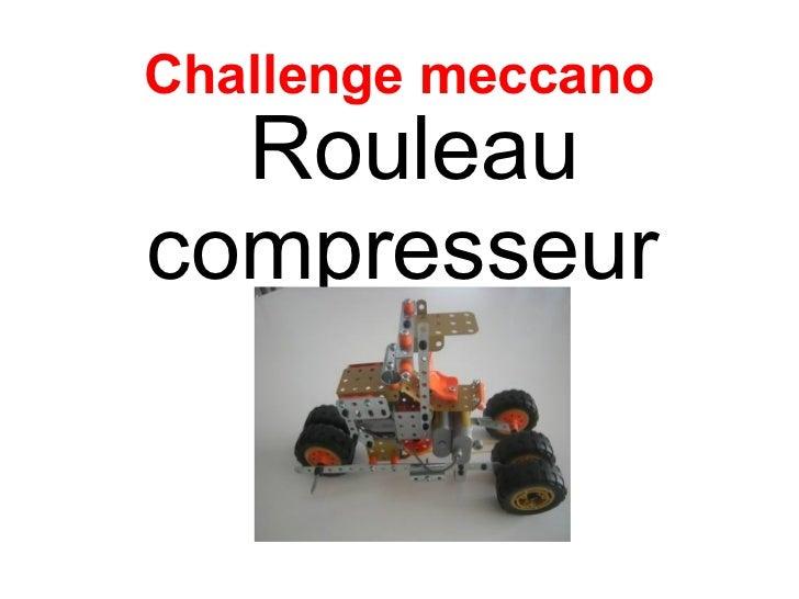 Challenge meccano  Rouleaucompresseur