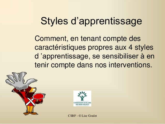 CSBF - © Lise GouletStyles d'apprentissageComment, en tenant compte descaractéristiques propres aux 4 stylesd 'apprentissa...