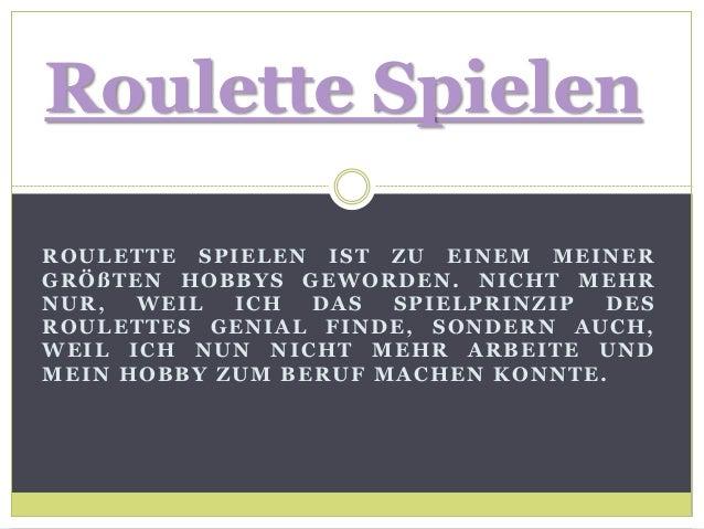 Roulette Spielen  ROULETTE SPIELEN IST ZU EINEM MEINER  GRÖßTEN HOBBYS GEWORDEN. NICHT MEHR  NUR, WEIL ICH DAS SPIELPRINZI...