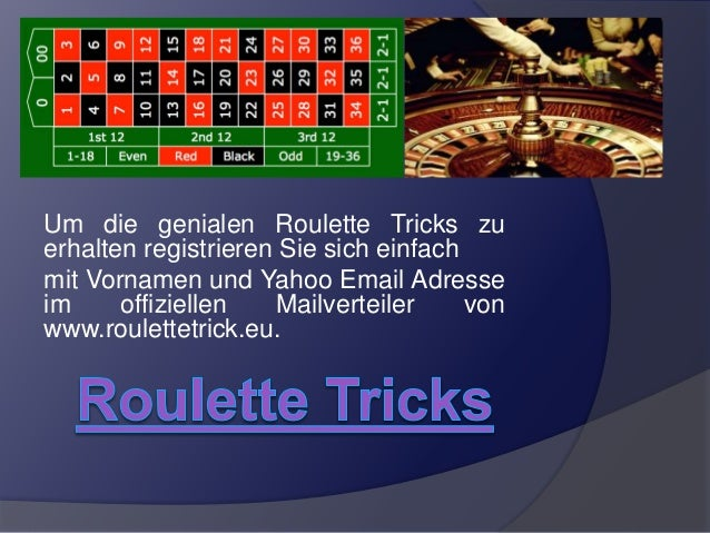 Um die genialen Roulette Tricks zu erhalten registrieren Sie sich einfach mit Vornamen und Yahoo Email Adresse im offiziel...