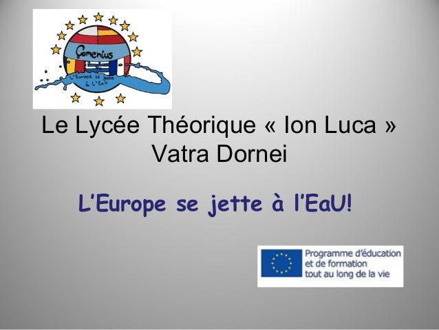 Le Lycée Théorique « Ion Luca » Vatra Dornei L'Europe se jette à l'EaU!