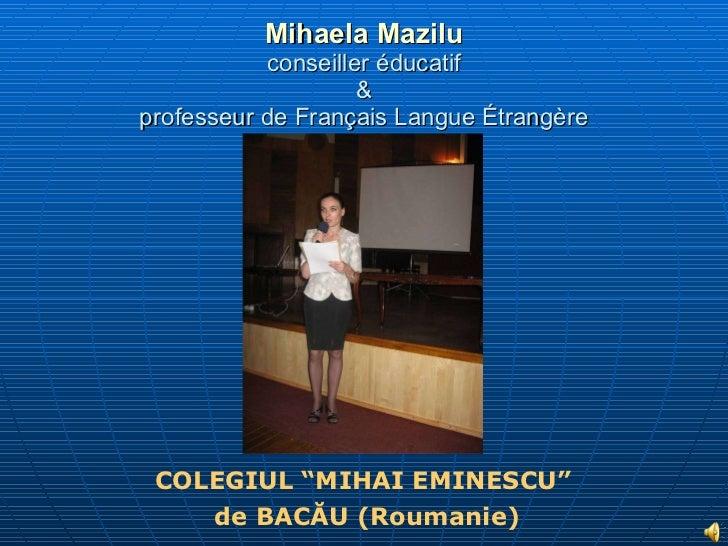 """Mihaela Mazilu conseiller éducatif & professeur de Français Langue Étrangère COLEGIUL """"MIHAI EMINESCU""""  de BACĂU  (Roumanie)"""
