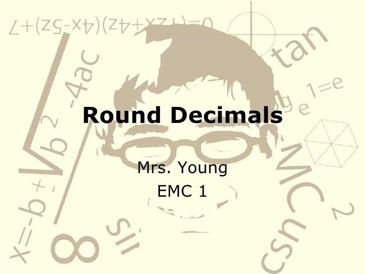 Round Decimals Mrs. Young EMC 1